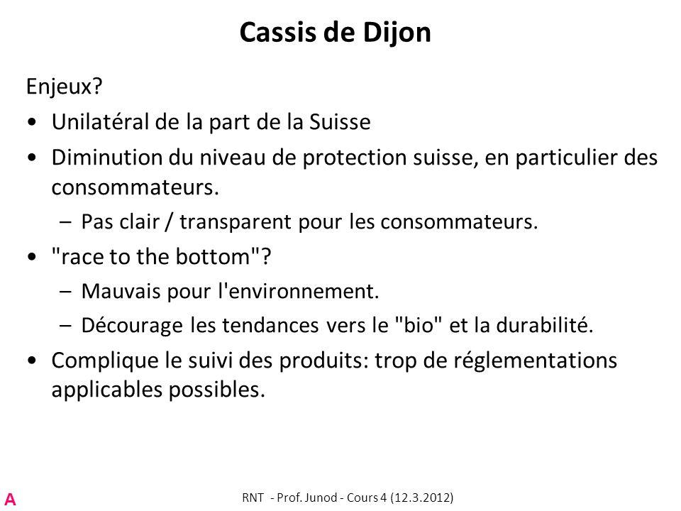 Cassis de Dijon Enjeux? Unilatéral de la part de la Suisse Diminution du niveau de protection suisse, en particulier des consommateurs. –Pas clair / t