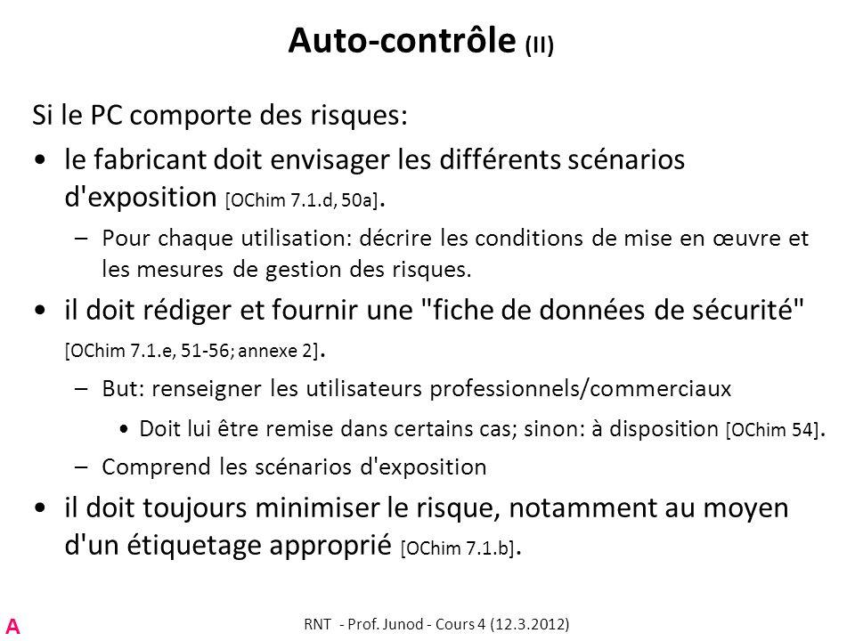 Auto-contrôle (II) Si le PC comporte des risques: le fabricant doit envisager les différents scénarios d'exposition [OChim 7.1.d, 50a]. –Pour chaque u
