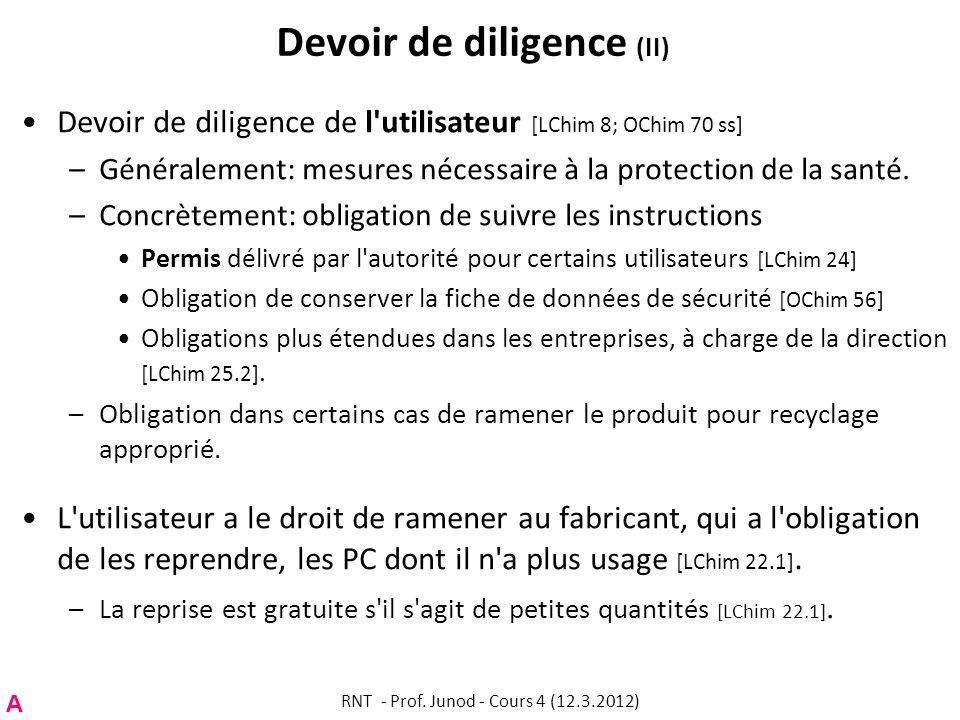 Devoir de diligence (II) Devoir de diligence de l'utilisateur [LChim 8; OChim 70 ss] –Généralement: mesures nécessaire à la protection de la santé. –C