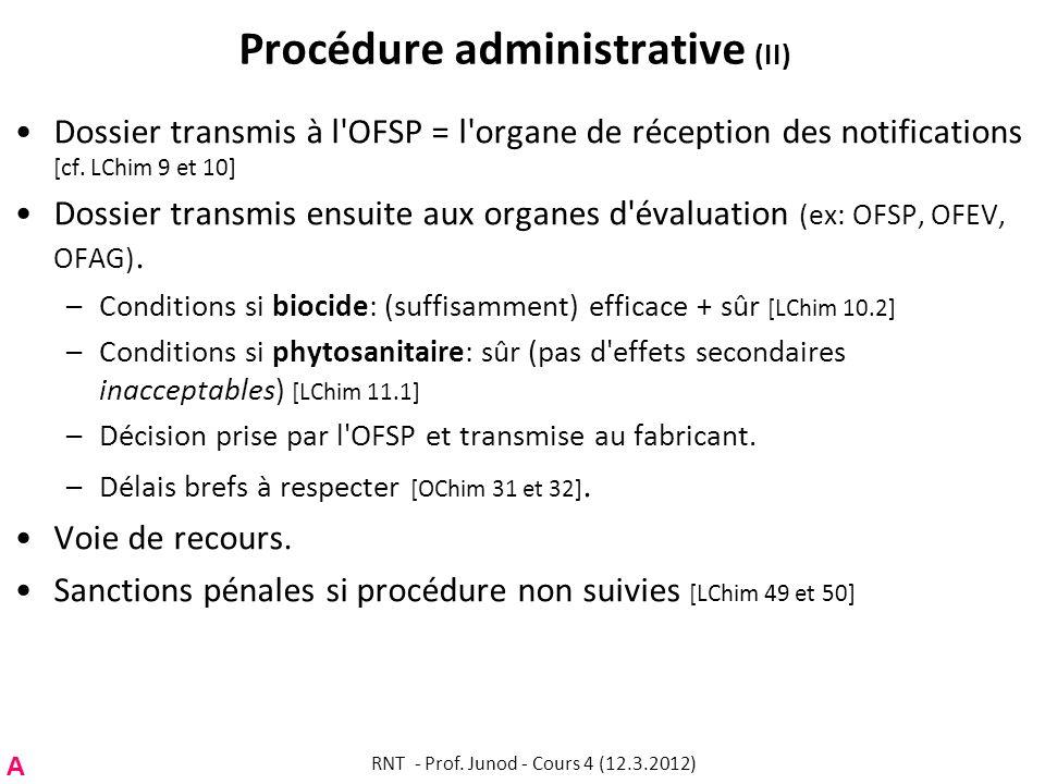 Procédure administrative (II) Dossier transmis à l'OFSP = l'organe de réception des notifications [cf. LChim 9 et 10] Dossier transmis ensuite aux org