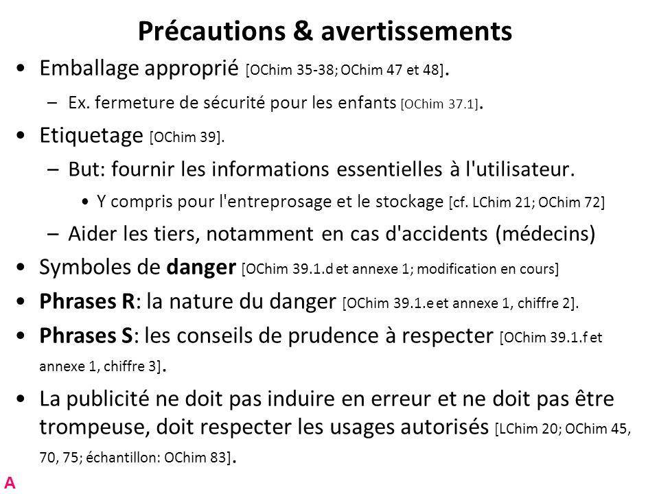 Précautions & avertissements Emballage approprié [OChim 35-38; OChim 47 et 48]. –Ex. fermeture de sécurité pour les enfants [OChim 37.1]. Etiquetage [