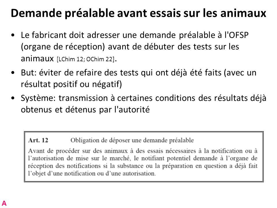 Demande préalable avant essais sur les animaux Le fabricant doit adresser une demande préalable à l'OFSP (organe de réception) avant de débuter des te