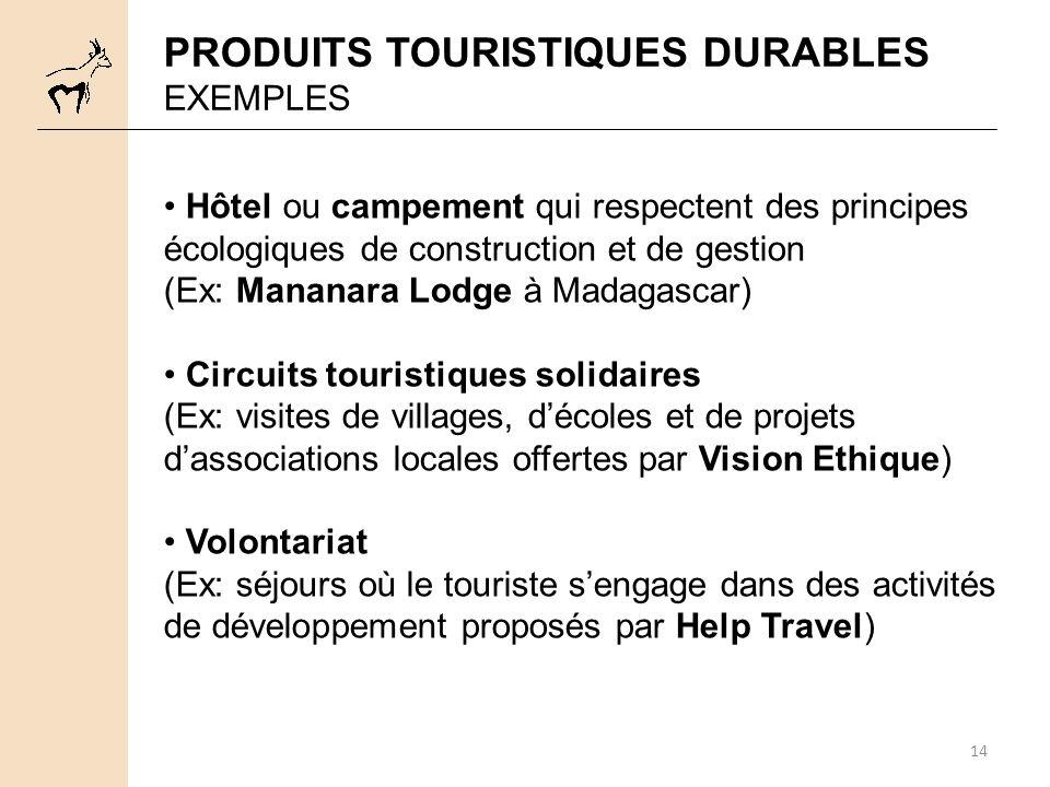 14 PRODUITS TOURISTIQUES DURABLES EXEMPLES Hôtel ou campement qui respectent des principes écologiques de construction et de gestion (Ex: Mananara Lod