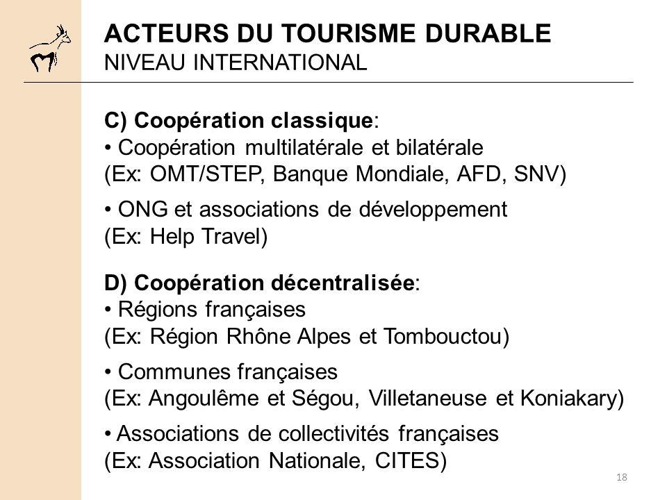 18 C) Coopération classique: Coopération multilatérale et bilatérale (Ex: OMT/STEP, Banque Mondiale, AFD, SNV) ONG et associations de développement (E