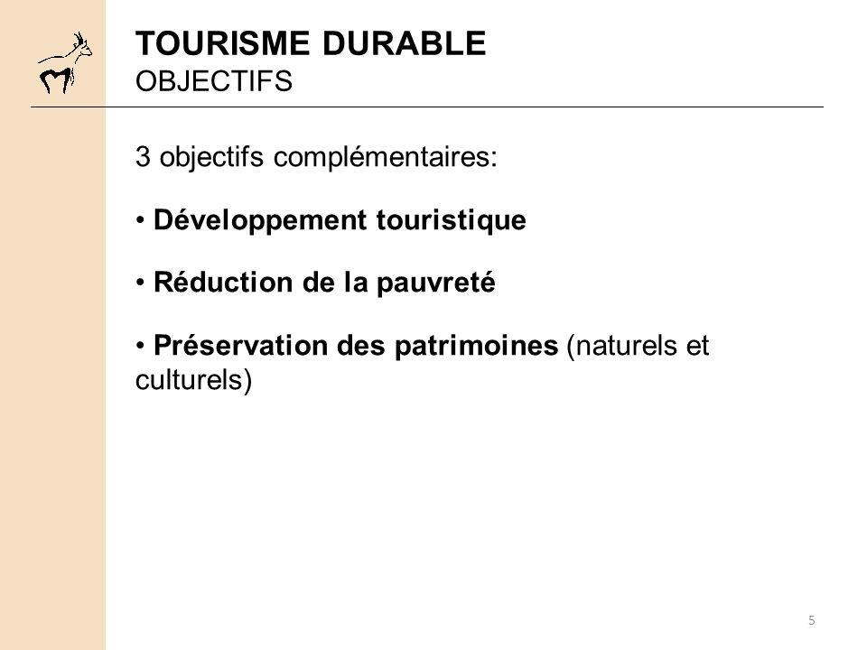 5 TOURISME DURABLE OBJECTIFS 3 objectifs complémentaires: Développement touristique Réduction de la pauvreté Préservation des patrimoines (naturels et