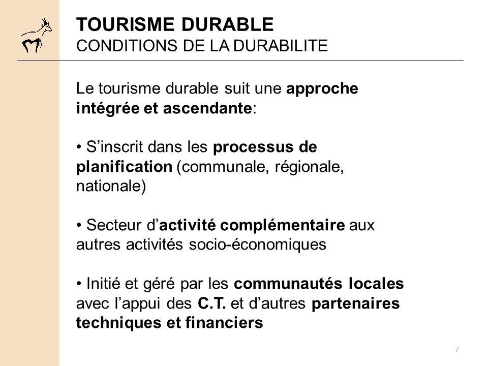 7 TOURISME DURABLE CONDITIONS DE LA DURABILITE Le tourisme durable suit une approche intégrée et ascendante: Sinscrit dans les processus de planificat