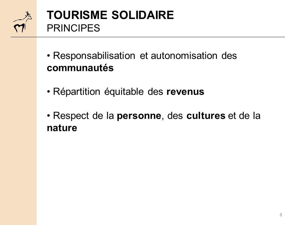 8 TOURISME SOLIDAIRE PRINCIPES Responsabilisation et autonomisation des communautés Répartition équitable des revenus Respect de la personne, des cult