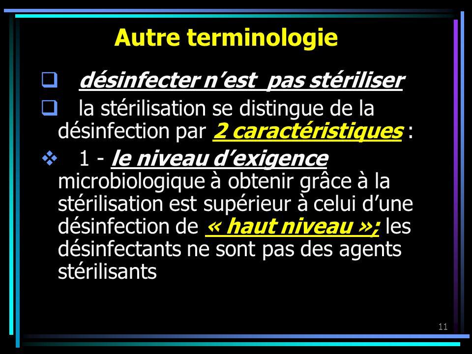 11 Autre terminologie désinfecter nest pas stériliser la stérilisation se distingue de la désinfection par 2 caractéristiques : 1 - le niveau dexigenc
