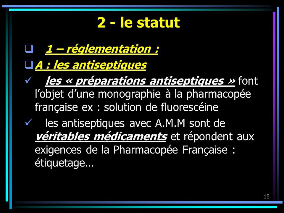 15 2 - le statut 1 – réglementation : A : les antiseptiques les « préparations antiseptiques » font lobjet dune monographie à la pharmacopée française