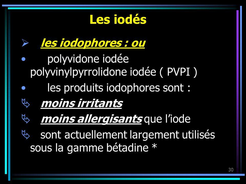 30 Les iodés les iodophores : ou polyvidone iodée polyvinylpyrrolidone iodée ( PVPI ) les produits iodophores sont : moins irritants moins allergisant