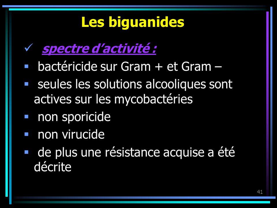 41 Les biguanides spectre dactivité : bactéricide sur Gram + et Gram – seules les solutions alcooliques sont actives sur les mycobactéries non sporici