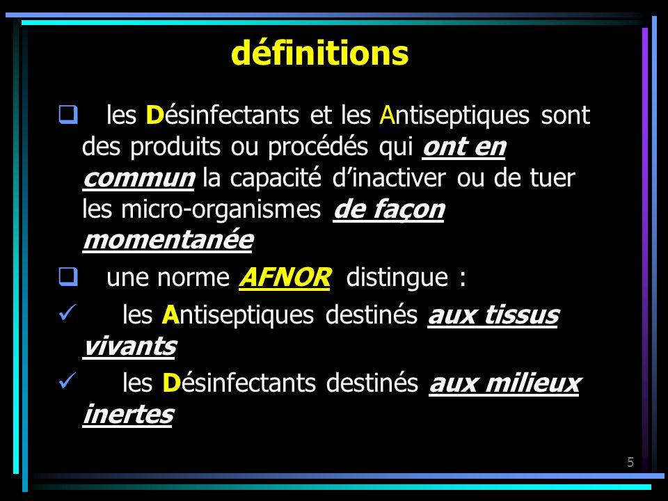 5 définitions les Désinfectants et les Antiseptiques sont des produits ou procédés qui ont en commun la capacité dinactiver ou de tuer les micro-organ