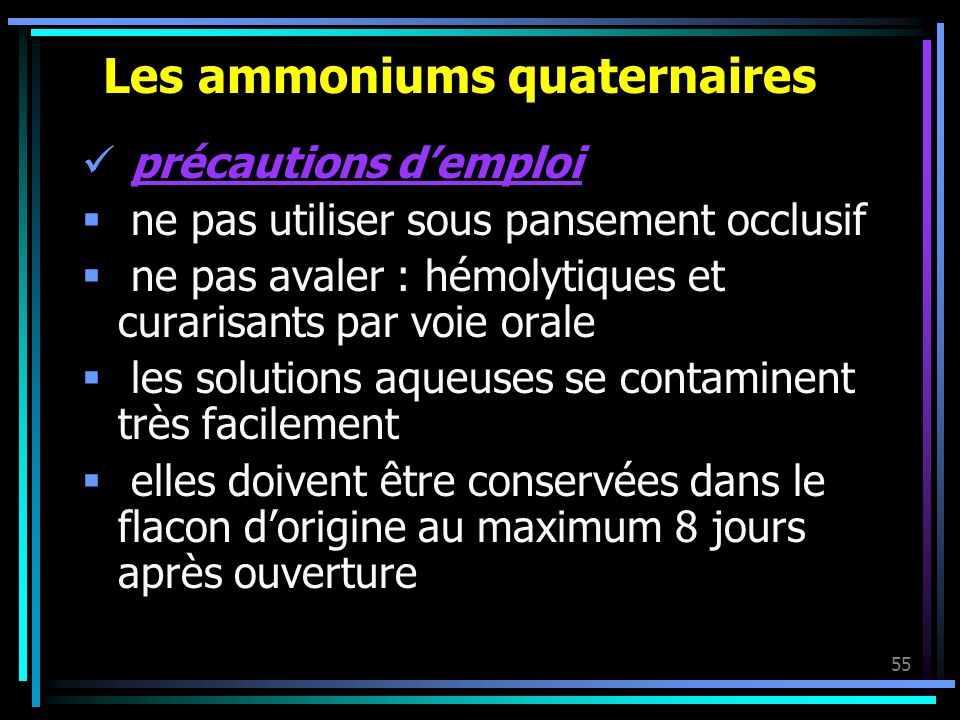 55 Les ammoniums quaternaires précautions demploi ne pas utiliser sous pansement occlusif ne pas avaler : hémolytiques et curarisants par voie orale l