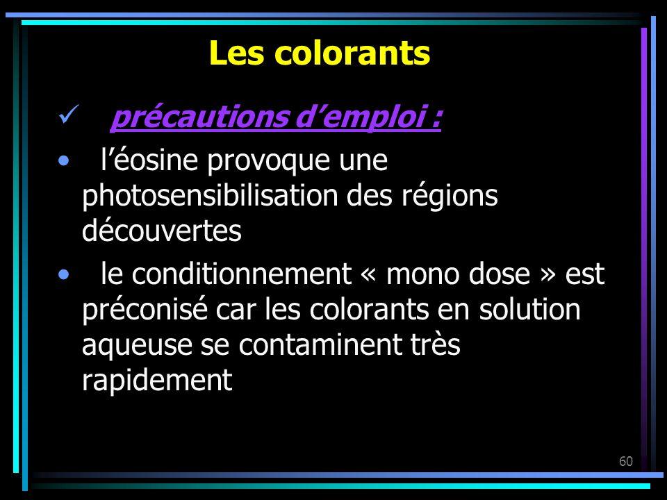 60 Les colorants précautions demploi : léosine provoque une photosensibilisation des régions découvertes le conditionnement « mono dose » est préconis