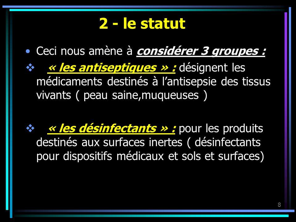 8 2 - le statut Ceci nous amène à considérer 3 groupes : « les antiseptiques » : désignent les médicaments destinés à lantisepsie des tissus vivants (