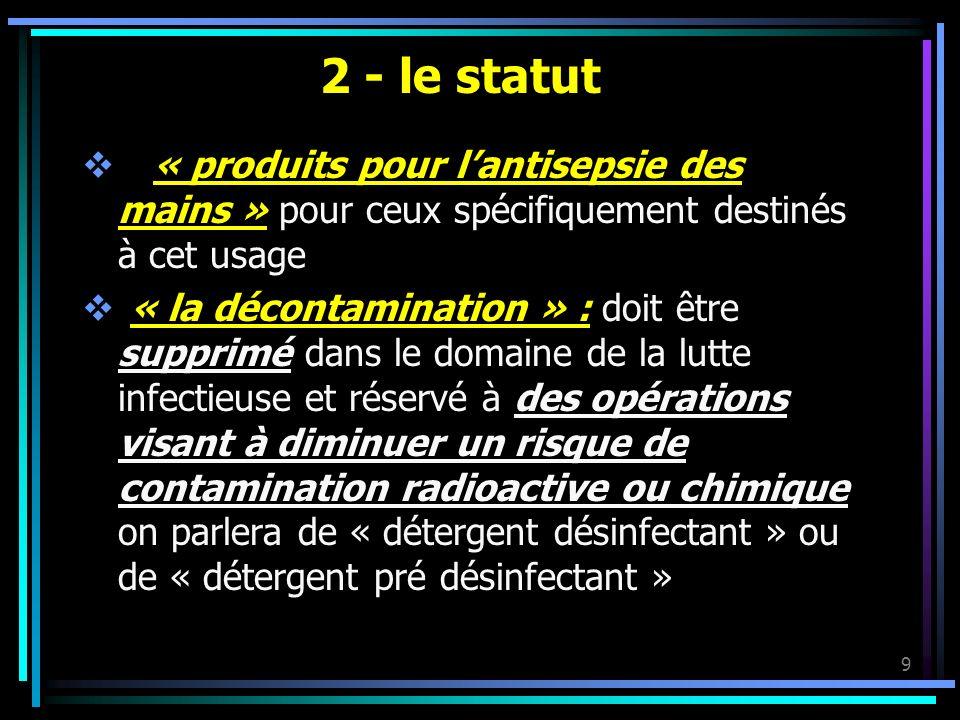 9 2 - le statut « produits pour lantisepsie des mains » pour ceux spécifiquement destinés à cet usage « la décontamination » : doit être supprimé dans