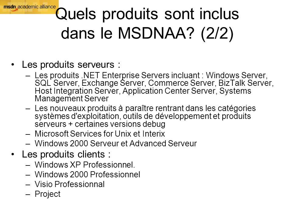 Quels produits sont inclus dans le MSDNAA? (2/2) Les produits serveurs : –Les produits.NET Enterprise Servers incluant : Windows Server, SQL Server, E