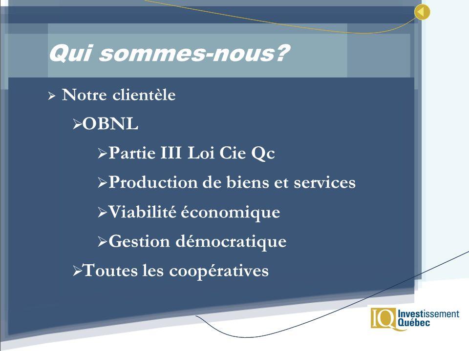 Qui sommes-nous? Notre clientèle OBNL Partie III Loi Cie Qc Production de biens et services Viabilité économique Gestion démocratique Toutes les coopé