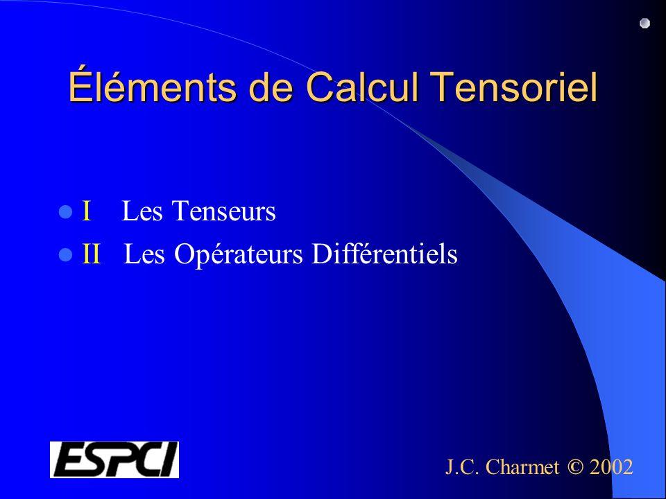 Éléments de Calcul Tensoriel I Les Tenseurs II Les Opérateurs Différentiels J.C. Charmet © 2002