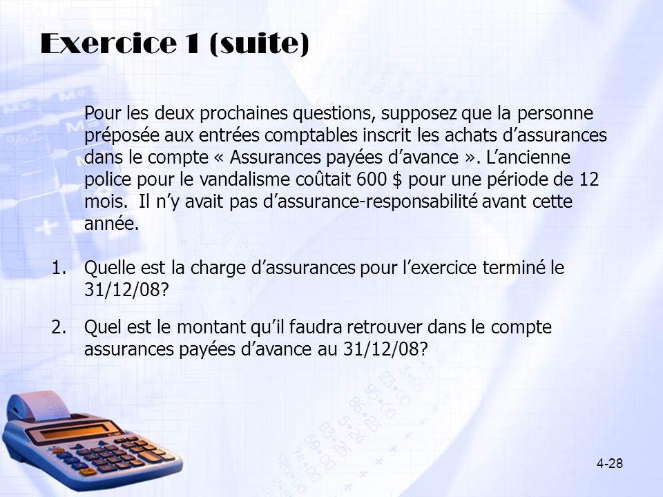 Exercice 1 (suite) Pour les deux prochaines questions, supposez que la personne préposée aux entrées comptables inscrit les achats dassurances dans le