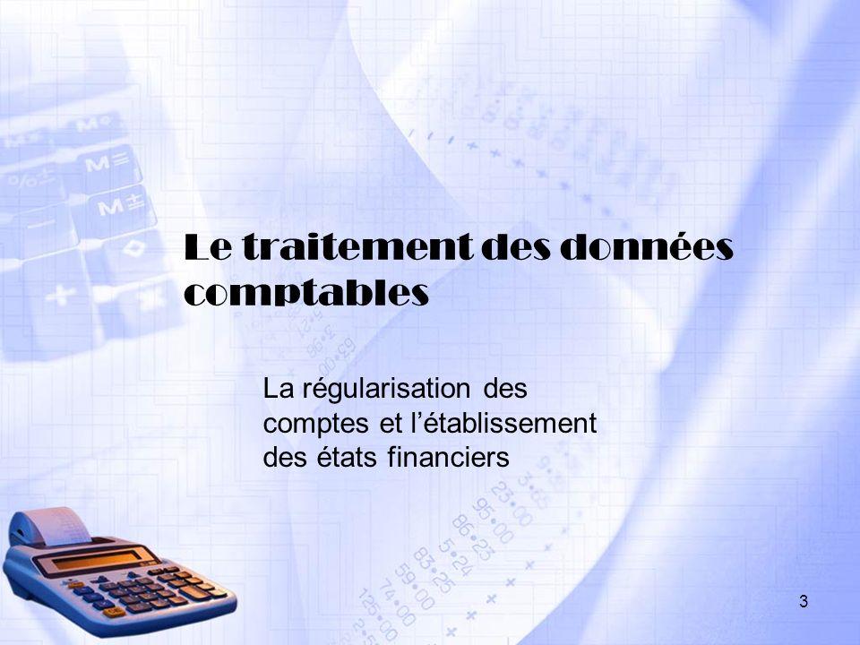 Le traitement des données comptables La régularisation des comptes et létablissement des états financiers 3