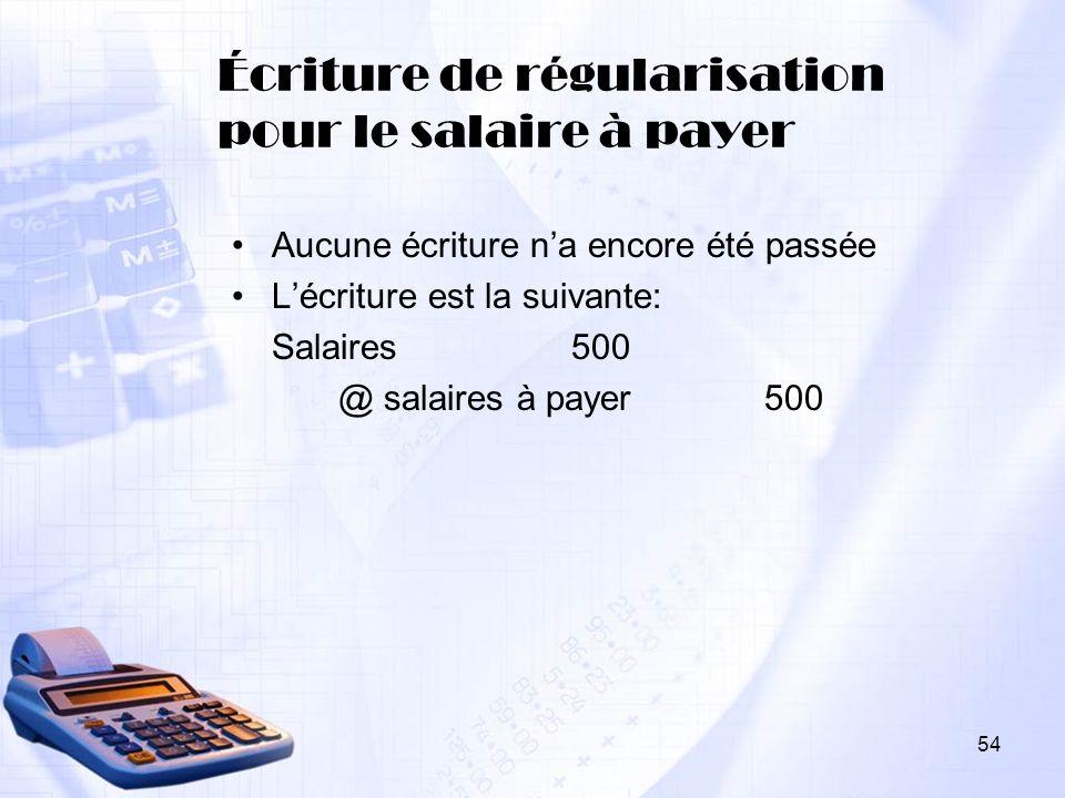 Écriture de régularisation pour le salaire à payer Aucune écriture na encore été passée Lécriture est la suivante: Salaires 500 @ salaires à payer 500