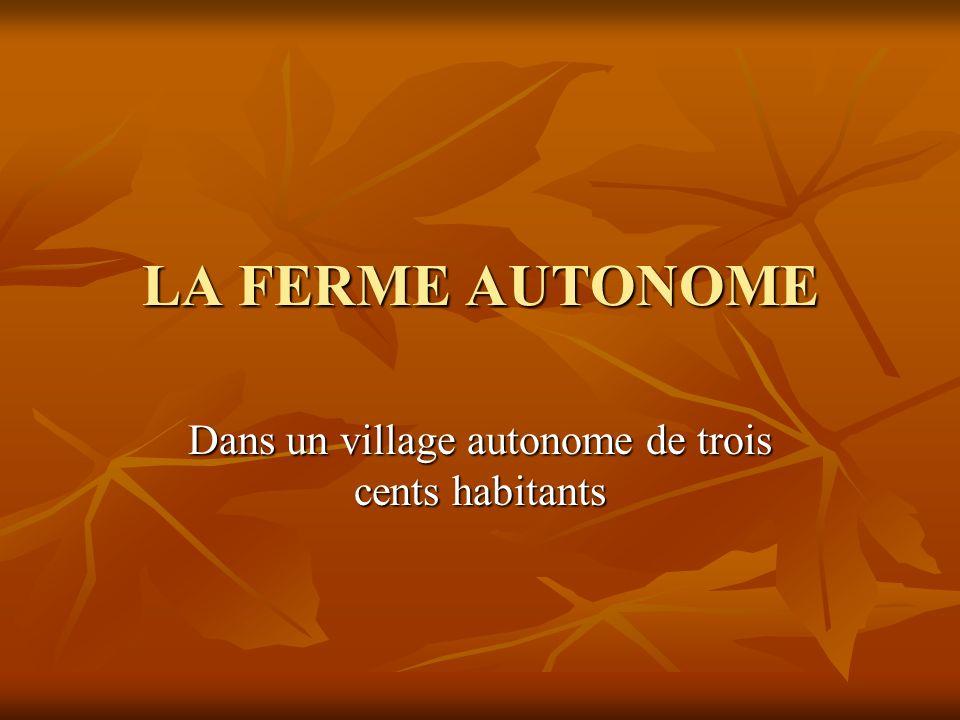 LA FERME AUTONOME Dans un village autonome de trois cents habitants