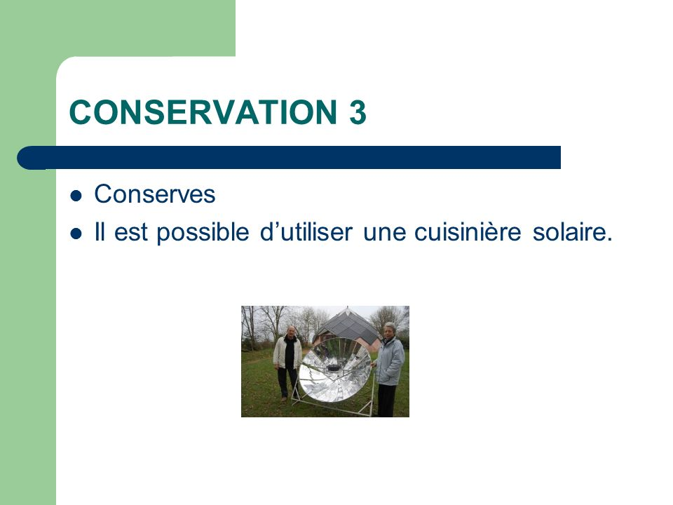 CONSERVATION 3 Conserves Il est possible dutiliser une cuisinière solaire.