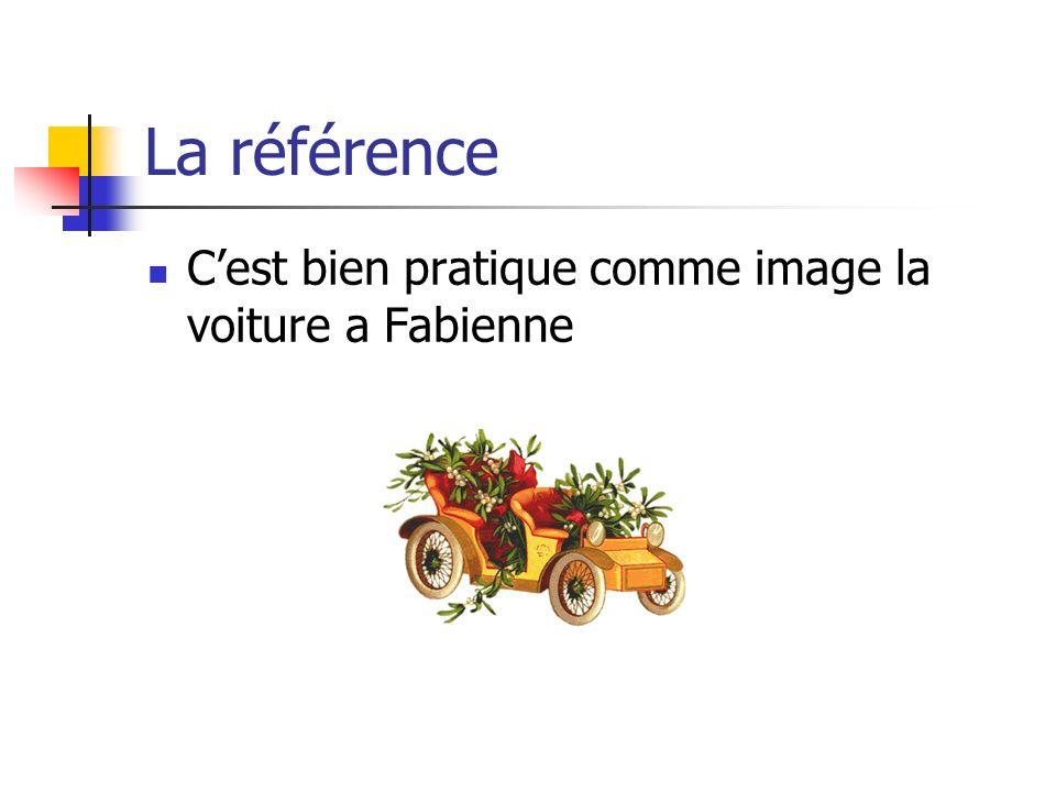 La référence Cest bien pratique comme image la voiture a Fabienne