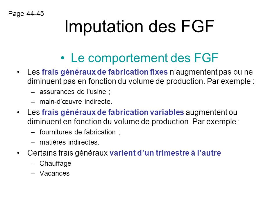 Imputation des FGF Pourquoi faire le calcul de limputation des FGF? –Pour fixer, avant le début de la nouvelle année, un prix de vente standard pour l