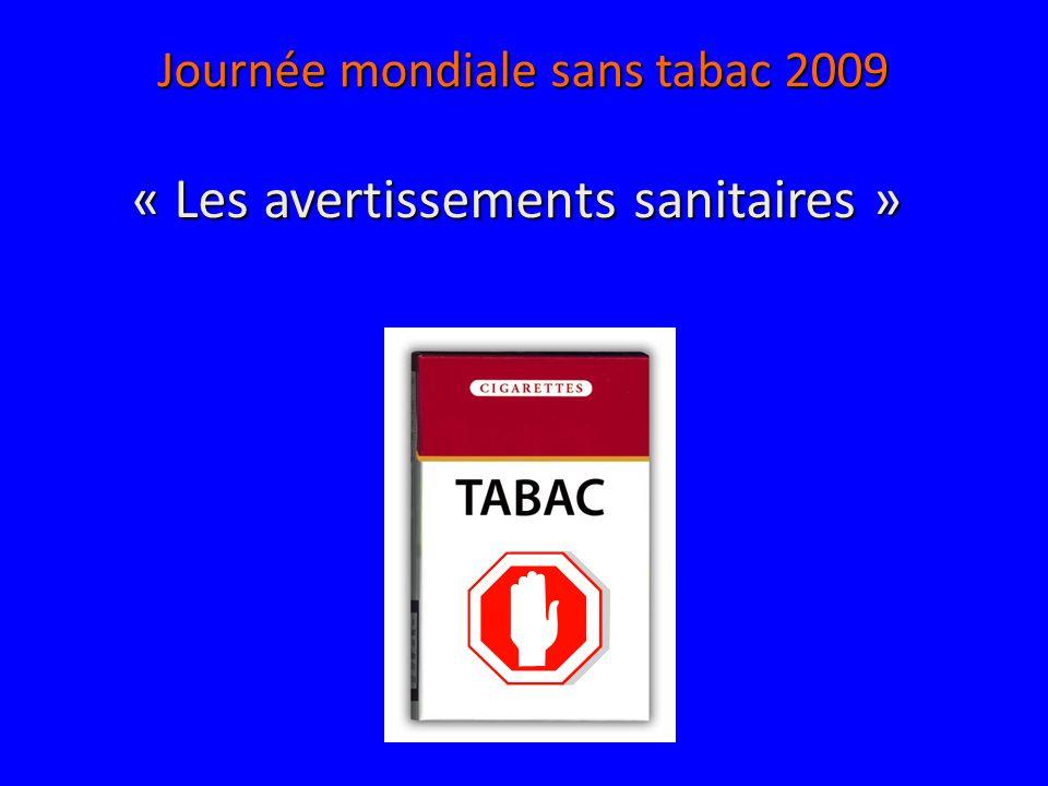Dans de nombreux pays, des mises en garde sanitaires apparaissent sur les paquets de cigarettes et autres Dans de nombreux pays, des mises en garde sanitaires apparaissent sur les paquets de cigarettes et autres produits du tabac.