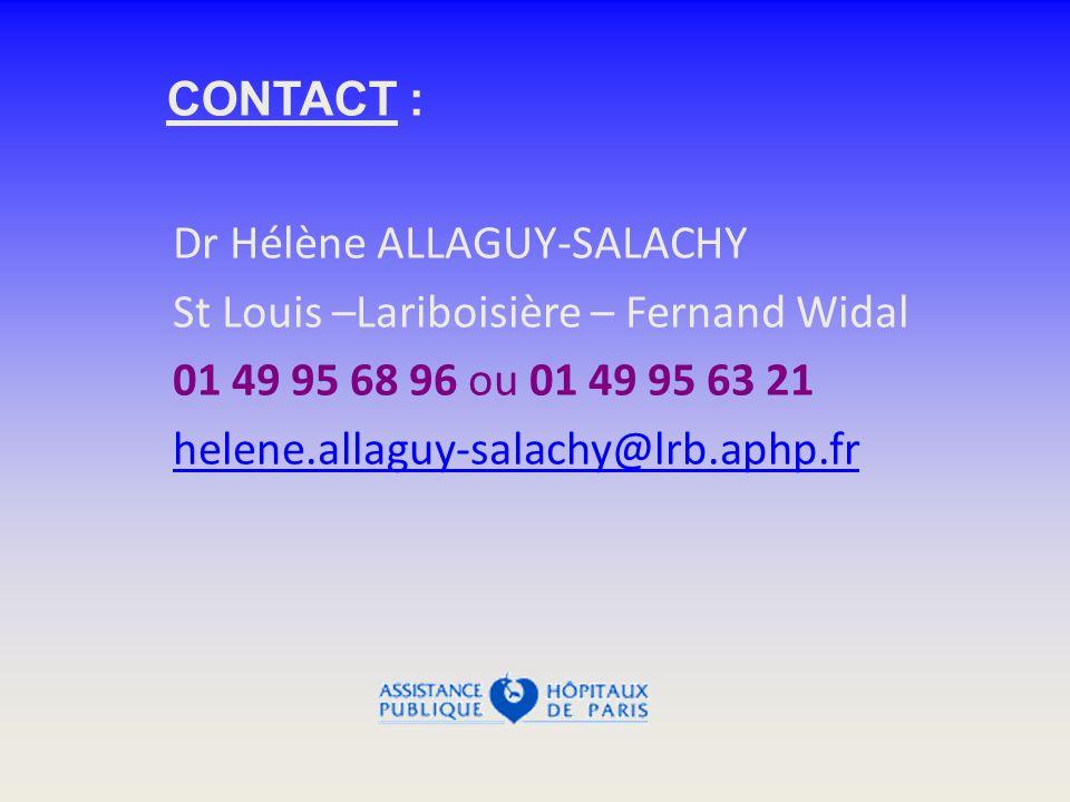 Dr Hélène ALLAGUY-SALACHY St Louis –Lariboisière – Fernand Widal 01 49 95 68 96 ou 01 49 95 63 21 helene.allaguy-salachy@lrb.aphp.fr CONTACT :