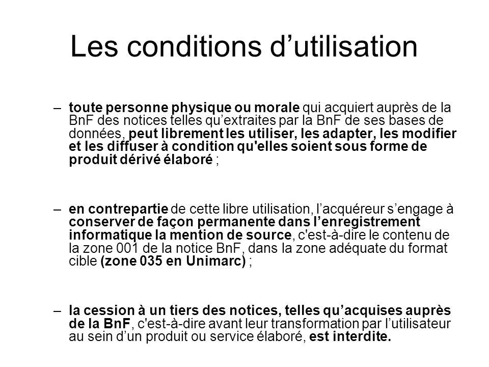 Les conditions dutilisation –toute personne physique ou morale qui acquiert auprès de la BnF des notices telles quextraites par la BnF de ses bases de