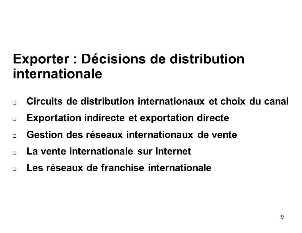 9 Exporter : Décisions de distribution internationale Circuits de distribution internationaux et choix du canal Exportation indirecte et exportation d