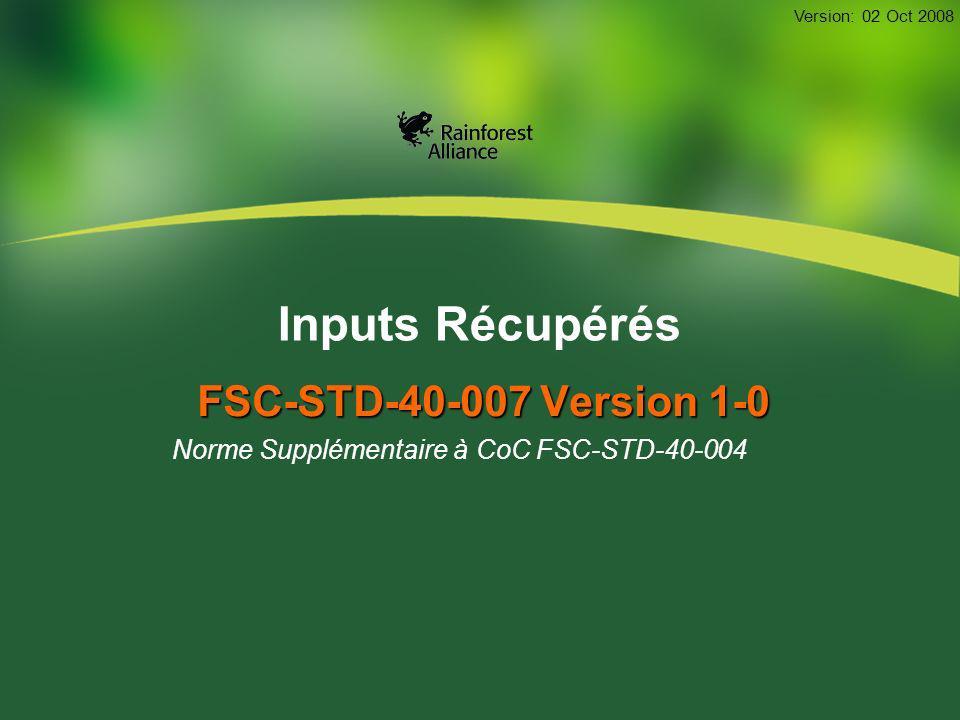 Inputs Récupérés FSC-STD-40-007 Version 1-0 Norme Supplémentaire à CoC FSC-STD-40-004 Version: 02 Oct 2008
