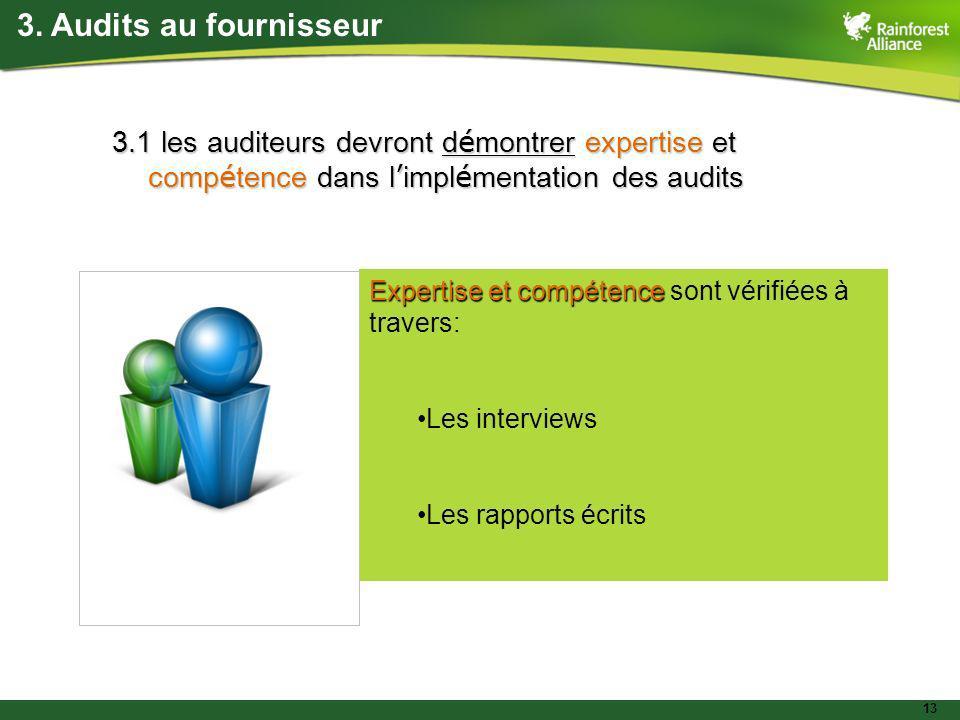 13 3. Audits au fournisseur 3.1 les auditeurs devront d é montrer expertise et comp é tence dans l impl é mentation des audits Expertise et compétence