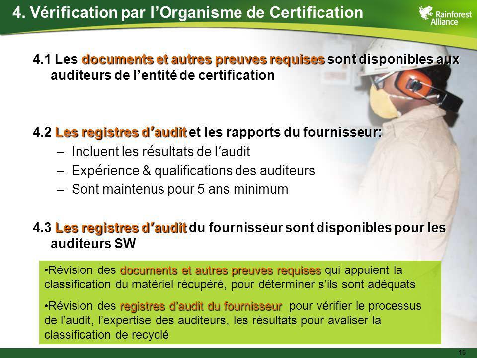 16 4. Vérification par lOrganisme de Certification 4.1 Les documents et autres preuves requises sont disponibles aux auditeurs de lentité de certifica