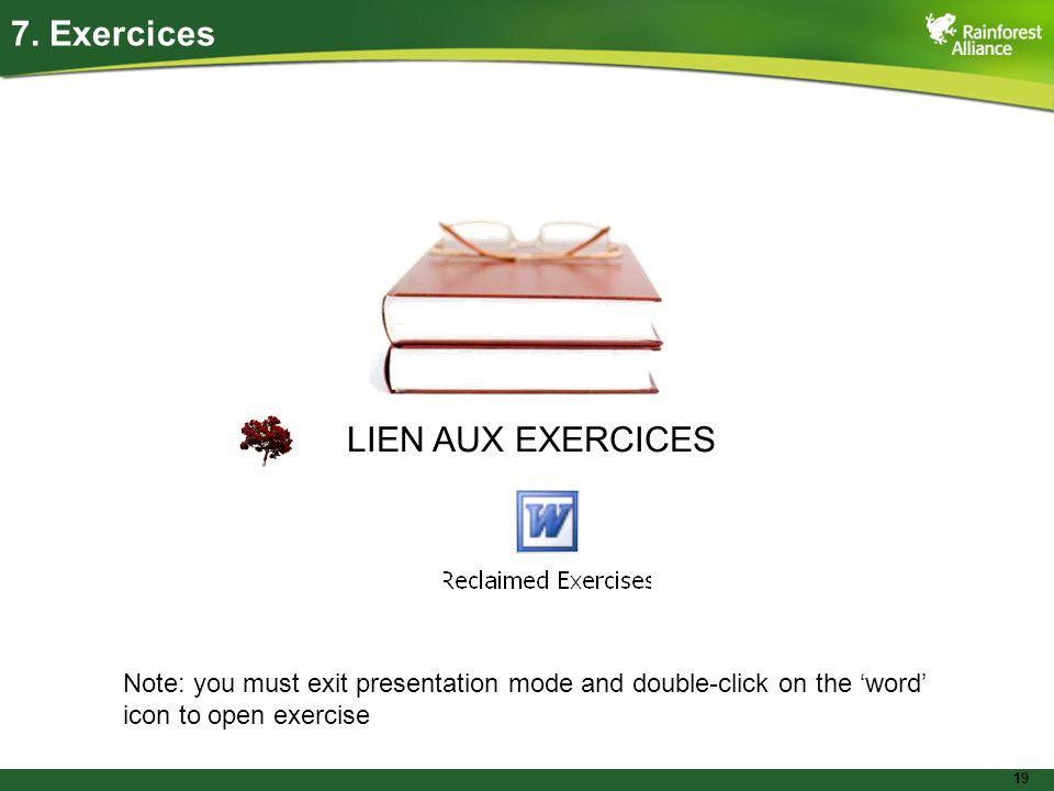 19 LIEN AUX EXERCICES 7. Exercices Note: you must exit presentation mode and double-click on the word icon to open exercise