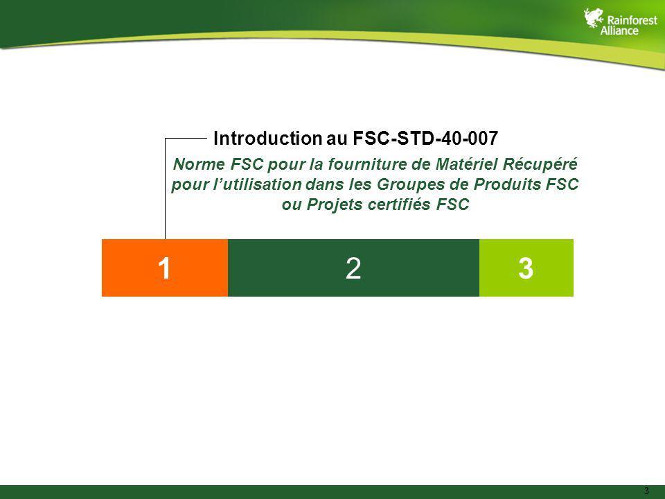 3 132 Introduction au FSC-STD-40-007 Norme FSC pour la fourniture de Matériel Récupéré pour lutilisation dans les Groupes de Produits FSC ou Projets c