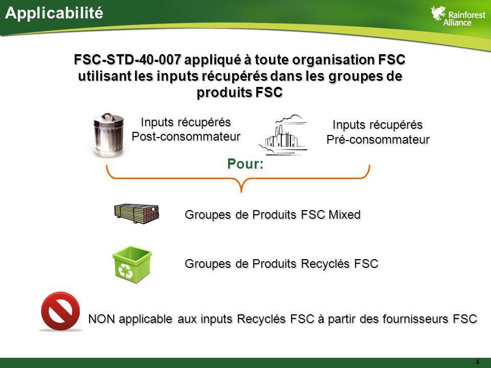 4 Applicabilité FSC-STD-40-007 appliqué à toute organisation FSC utilisant les inputs récupérés dans les groupes de produits FSC Inputs récupérés Post