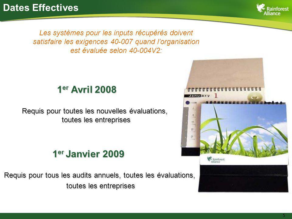 5 Dates Effectives 1 er Avril 2008 Requis pour toutes les nouvelles évaluations, toutes les entreprises 1 er Janvier 2009 Requis pour tous les audits