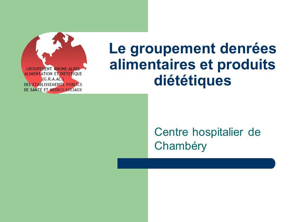 Le groupement denrées alimentaires et produits diététiques Centre hospitalier de Chambéry GROUPEMENT RHONE-ALPES ALIMENTATION ET DIETETIQUE (G.R.A.AL.