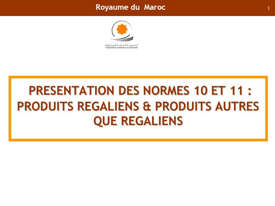 1 PRESENTATION DES NORMES 10 ET 11 : PRODUITS REGALIENS & PRODUITS AUTRES QUE REGALIENS Royaume du Maroc