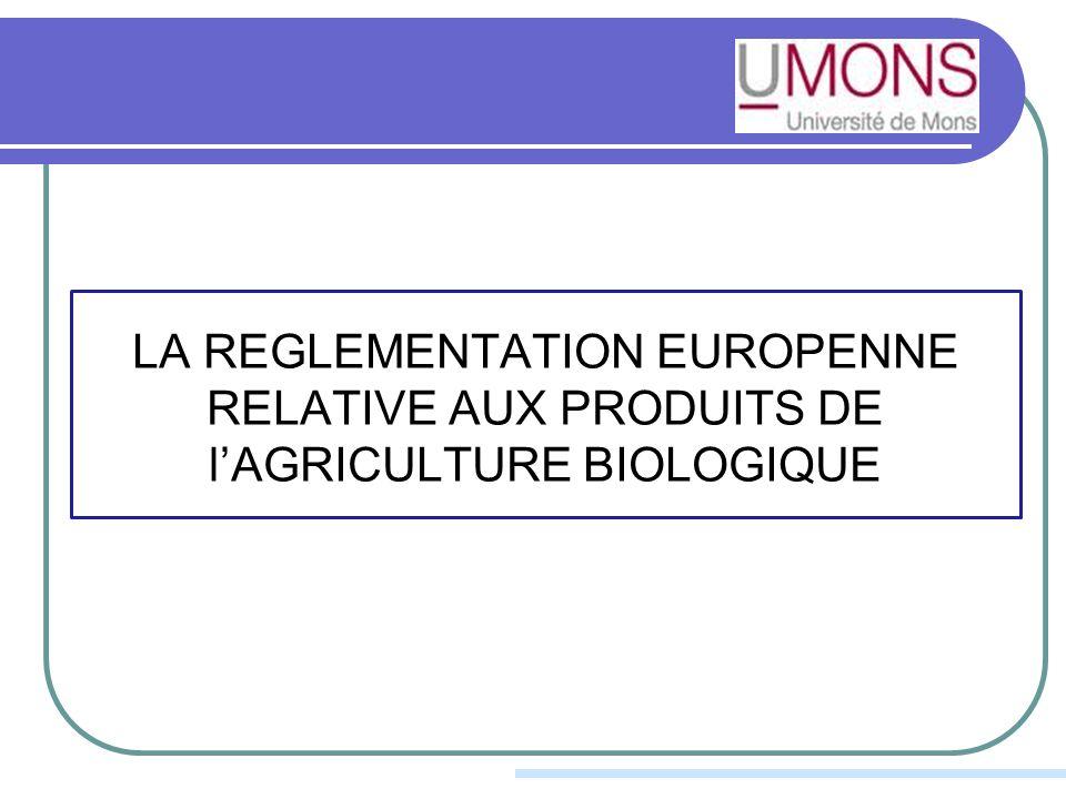 LA REGLEMENTATION EUROPENNE RELATIVE AUX PRODUITS DE lAGRICULTURE BIOLOGIQUE
