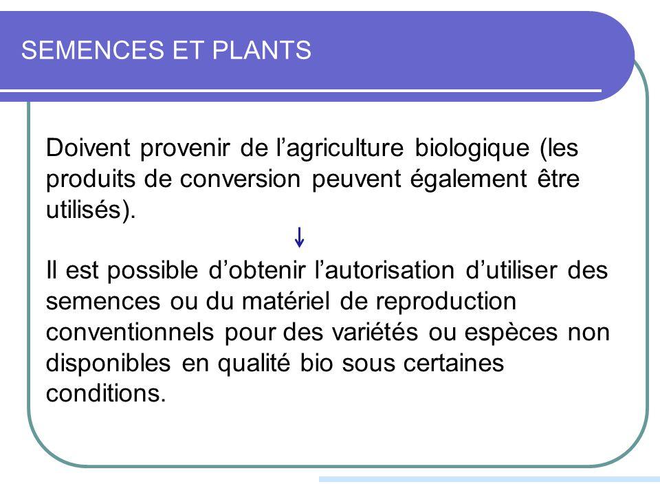 SEMENCES ET PLANTS Doivent provenir de lagriculture biologique (les produits de conversion peuvent également être utilisés).