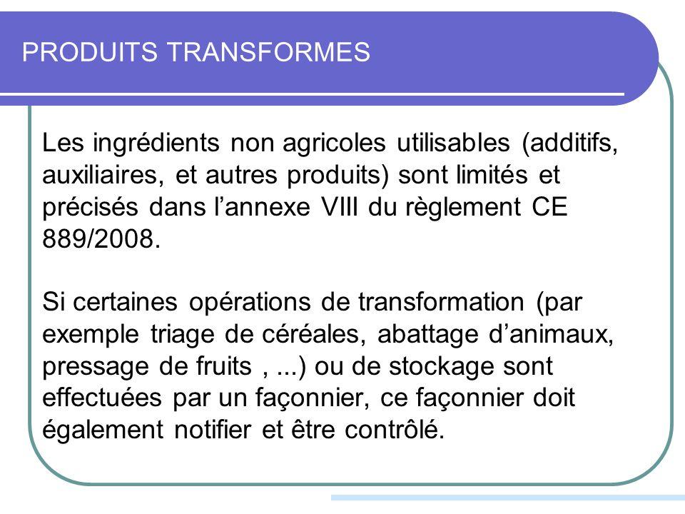 PRODUITS TRANSFORMES Les ingrédients non agricoles utilisables (additifs, auxiliaires, et autres produits) sont limités et précisés dans lannexe VIII du règlement CE 889/2008.