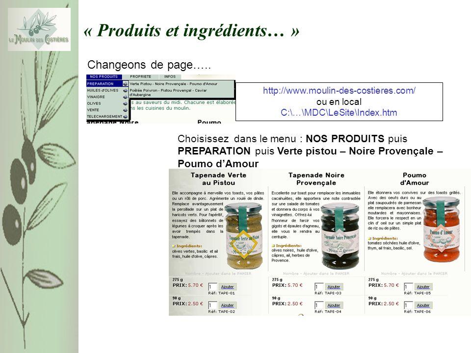 « Produits et ingrédients… » Choisissez dans le menu : NOS PRODUITS puis PREPARATION puis Verte pistou – Noire Provençale – Poumo dAmour http://www.moulin-des-costieres.com/ ou en local C:\…\MDC\LeSite\Index.htm Changeons de page…..