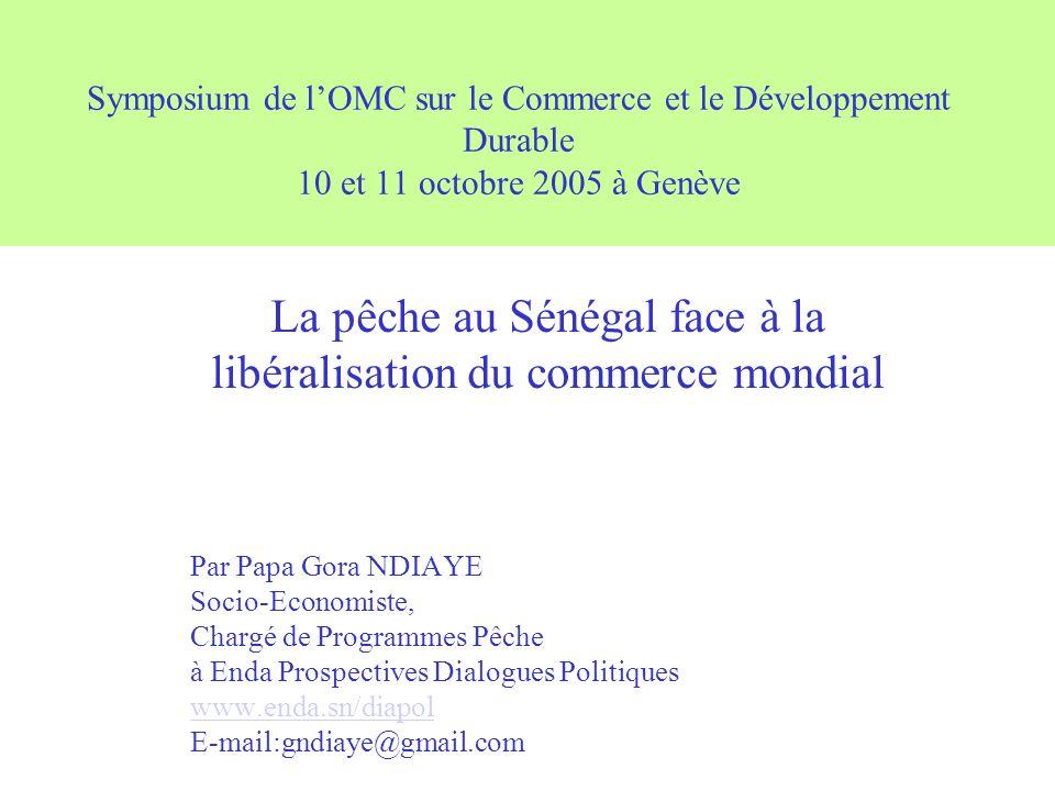 Symposium de lOMC sur le Commerce et le Développement Durable 10 et 11 octobre 2005 à Genève Par Papa Gora NDIAYE Socio-Economiste, Chargé de Programm