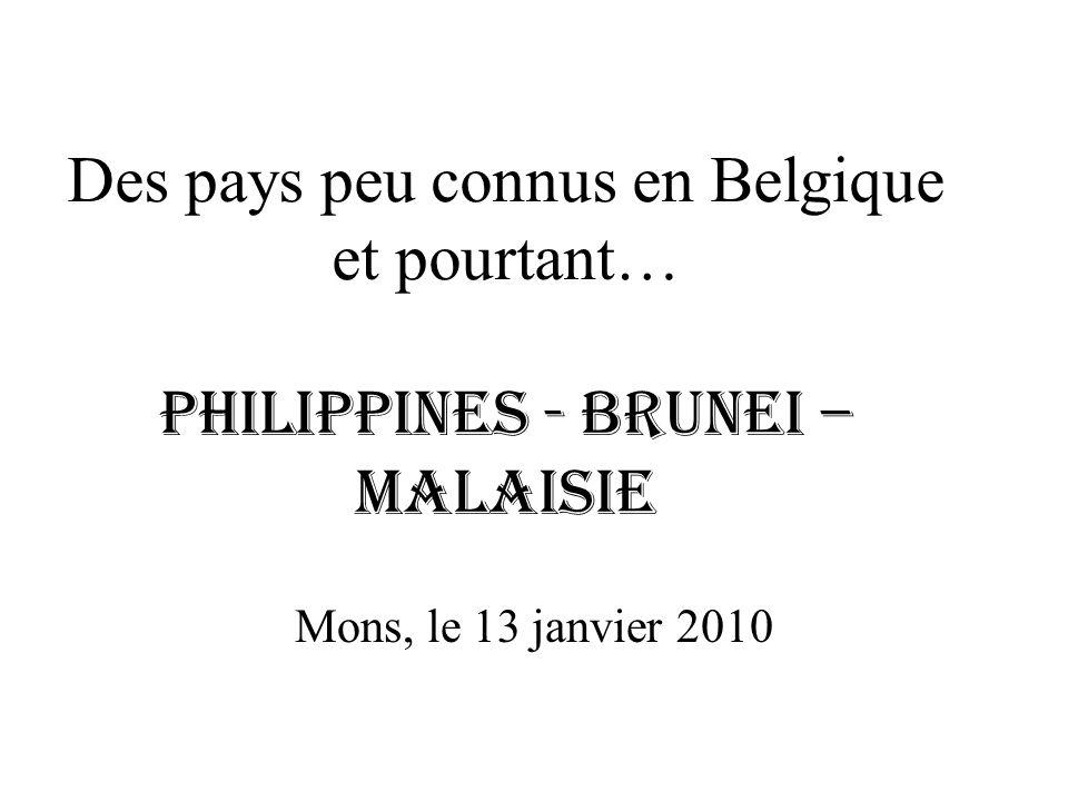 Des pays peu connus en Belgique et pourtant… Philippines - Brunei – Malaisie Mons, le 13 janvier 2010