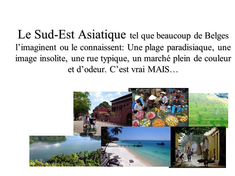 Le Sud-Est Asiatique tel que beaucoup de Belges limaginent ou le connaissent: Une plage paradisiaque, une image insolite, une rue typique, un marché plein de couleur et dodeur.